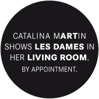 CATALINA MARTIN shows Les Dames in her Living Room. By Appointment.